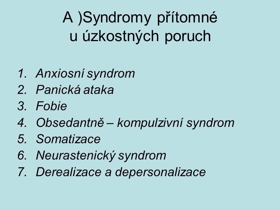 A )Syndromy přítomné u úzkostných poruch 1.Anxiosní syndrom 2.Panická ataka 3.Fobie 4.Obsedantně – kompulzivní syndrom 5.Somatizace 6.Neurastenický syndrom 7.Derealizace a depersonalizace