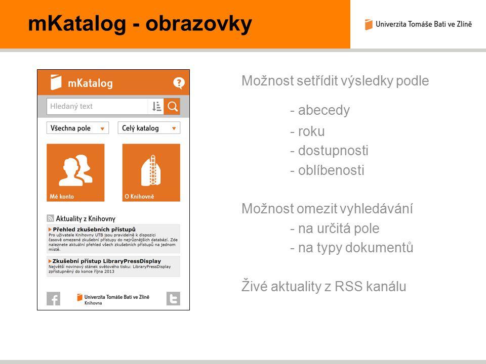 mKatalog - obrazovky Možnost setřídit výsledky podle - abecedy - roku - dostupnosti - oblíbenosti Možnost omezit vyhledávání - na určitá pole - na typy dokumentů Živé aktuality z RSS kanálu
