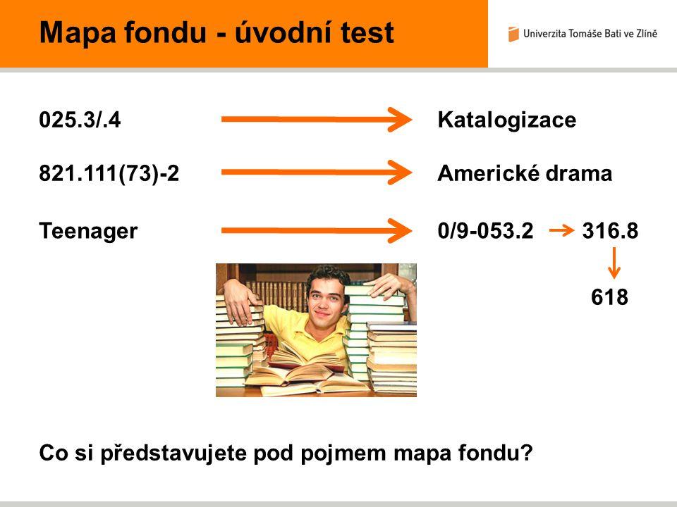 Mapa fondu - úvodní test 821.111(73)-2Americké drama 025.3/.4Katalogizace Teenager0/9-053.2316.8 618 Co si představujete pod pojmem mapa fondu