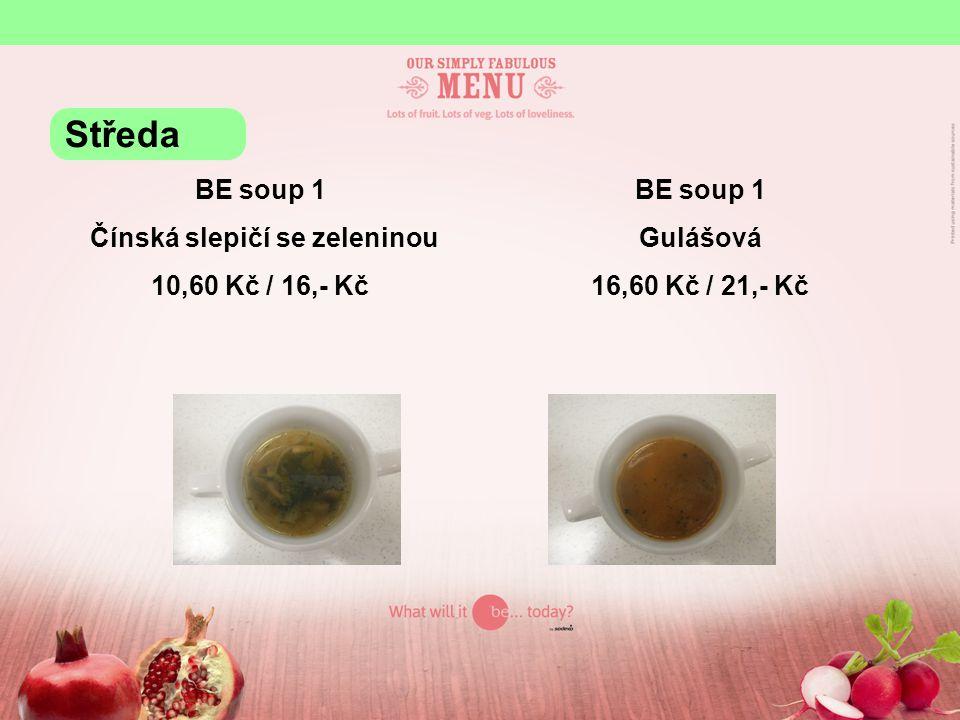 BE soup 1 Čínská slepičí se zeleninou 10,60 Kč / 16,- Kč BE soup 1 Gulášová 16,60 Kč / 21,- Kč Středa