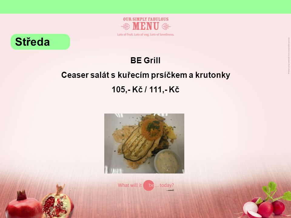 BE Grill Ceaser salát s kuřecím prsíčkem a krutonky 105,- Kč / 111,- Kč Středa