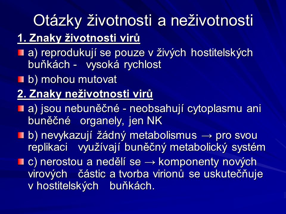EXTRACELULÁRNÍ FÁZE (pasivní pohyb vzduchem, krevním řečištěm...) ↓ virová infekce ↓ virová infekce INTRACELULÁRNÍ FÁZE (pomnožení v napadené buňce) Viry jsou schopny replikovat svou nukleovou kyselinu a množit se pouze uvnitř napadené buňky, využívají její replikační a proteosyntetický aparát.