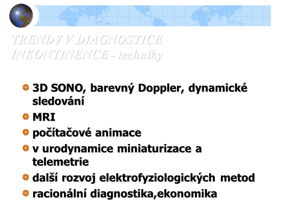 URGENTNÍ INKONTINENCE - FARMAKOTERAPIE Parasympatikolytika (oxybutinin,propiverin,trospium…) ß-sympaticomimetika (terbutalin,salbutamol…) Myorelaxanci