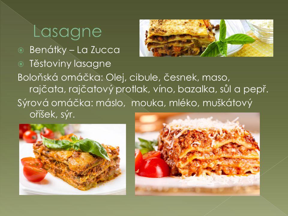  Benátky – La Zucca  Těstoviny lasagne Boloňská omáčka: Olej, cibule, česnek, maso, rajčata, rajčatový protlak, víno, bazalka, sůl a pepř.