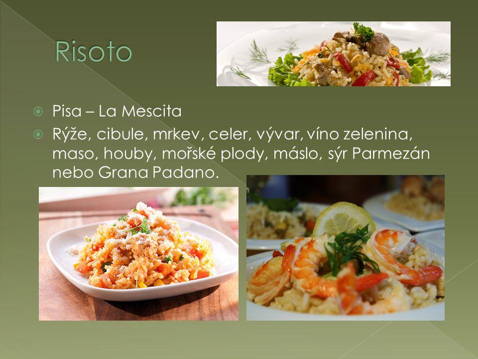  Pisa – La Mescita  Rýže, cibule, mrkev, celer, vývar, víno zelenina, maso, houby, mořské plody, máslo, sýr Parmezán nebo Grana Padano.
