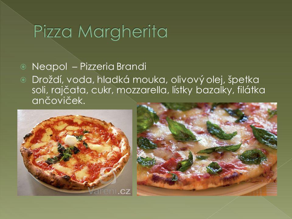  Neapol – Pizzeria Brandi  Droždí, voda, hladká mouka, olivový olej, špetka soli, rajčata, cukr, mozzarella, lístky bazalky, filátka ančoviček.