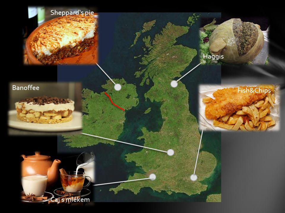 Sheppard's pie Haggis Fish&Chips Banoffee Čaj s mlékem