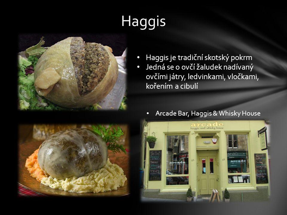 Haggis Haggis je tradiční skotský pokrm Jedná se o ovčí žaludek nadívaný ovčími játry, ledvinkami, vločkami, kořením a cibulí Arcade Bar, Haggis & Whisky House