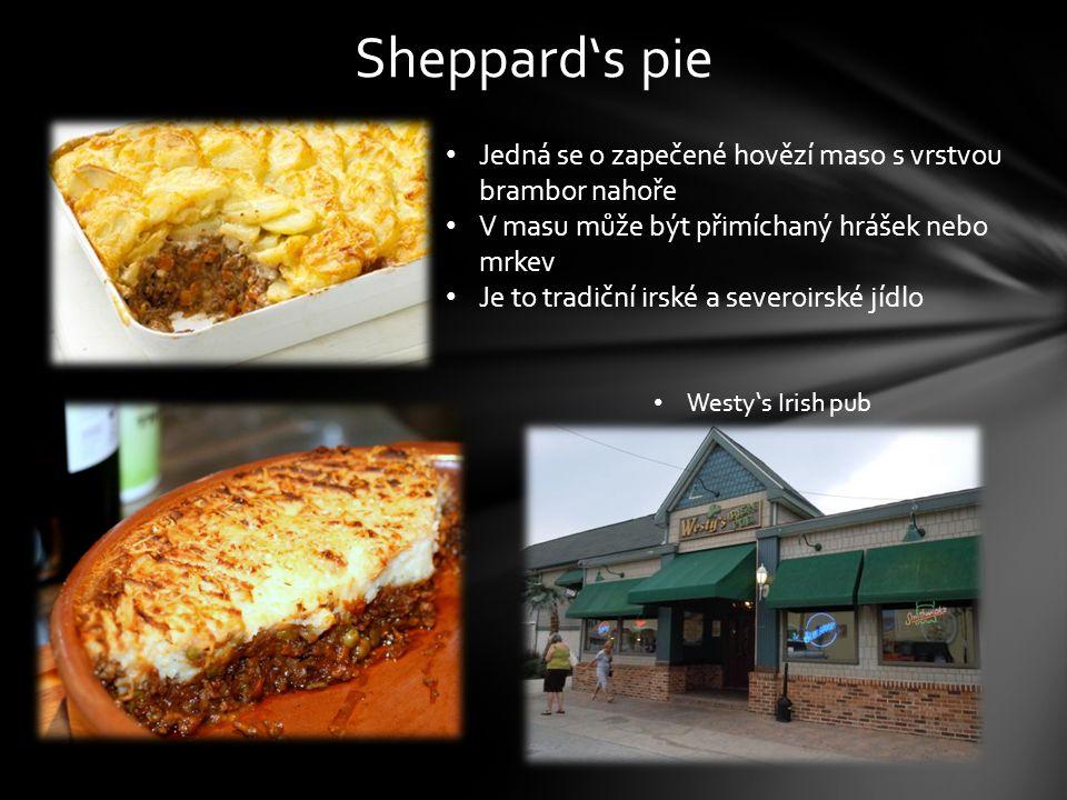 Sheppard's pie Jedná se o zapečené hovězí maso s vrstvou brambor nahoře V masu může být přimíchaný hrášek nebo mrkev Je to tradiční irské a severoirské jídlo Westy's Irish pub