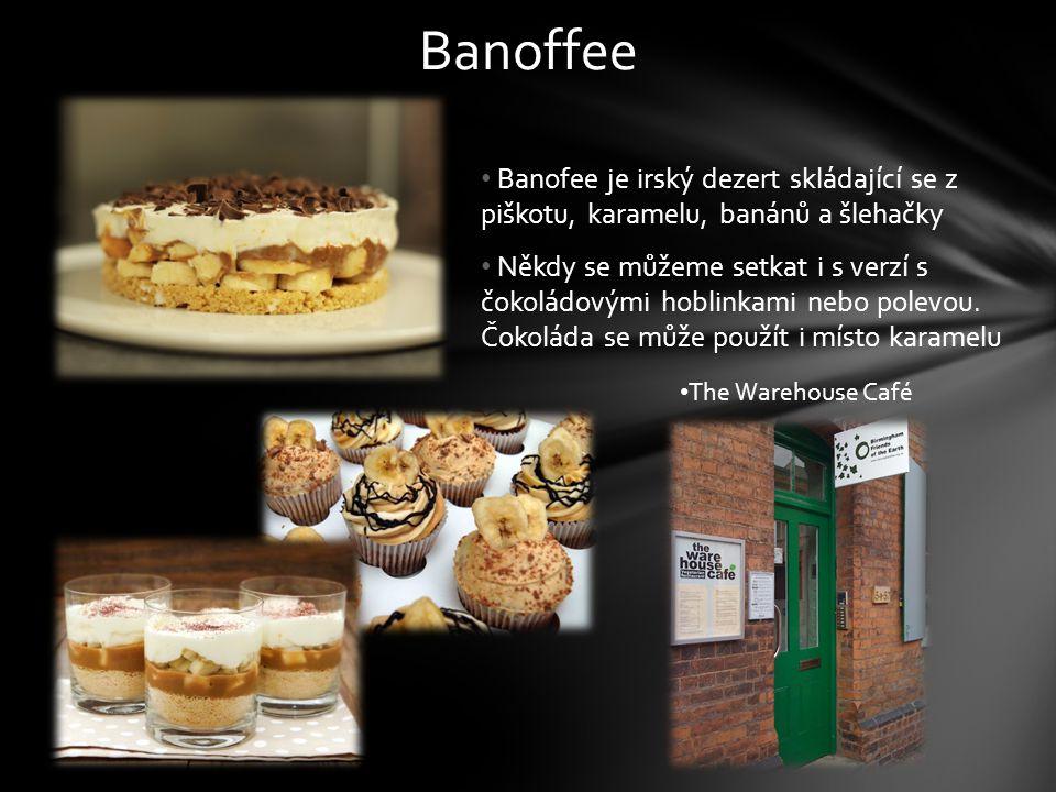 Banoffee Banofee je irský dezert skládající se z piškotu, karamelu, banánů a šlehačky Někdy se můžeme setkat i s verzí s čokoládovými hoblinkami nebo polevou.