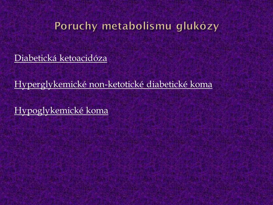 Diabetická ketoacidóza Hyperglykemické non-ketotické diabetické koma Hypoglykemické koma