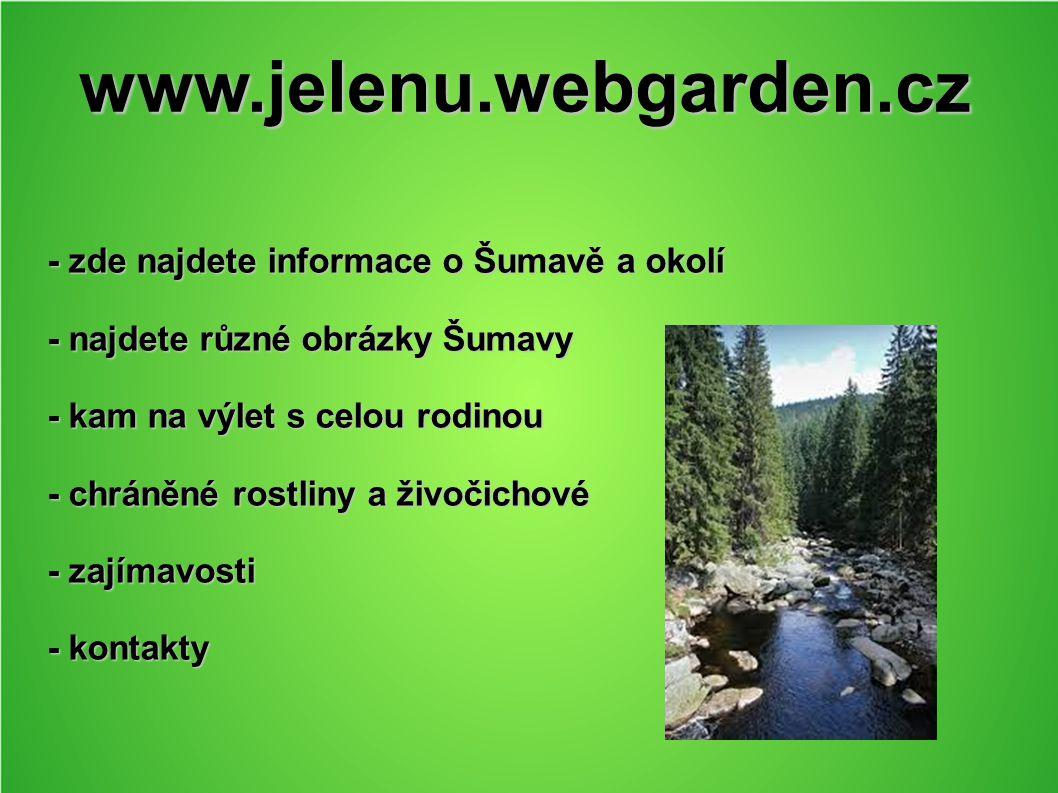 www.jelenu.webgarden.cz - zde najdete informace o Šumavě a okolí - najdete různé obrázky Šumavy - kam na výlet s celou rodinou - chráněné rostliny a ž