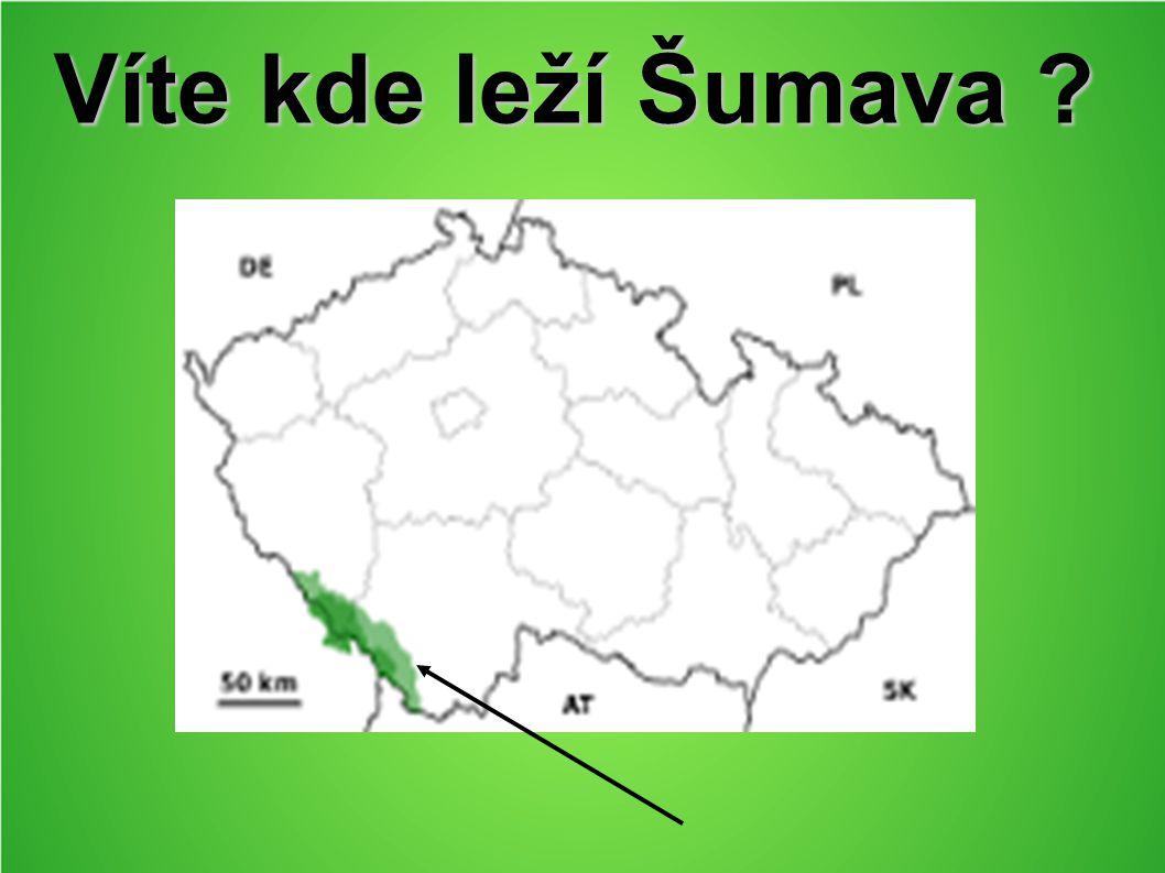 Víte kde leží Šumava ?