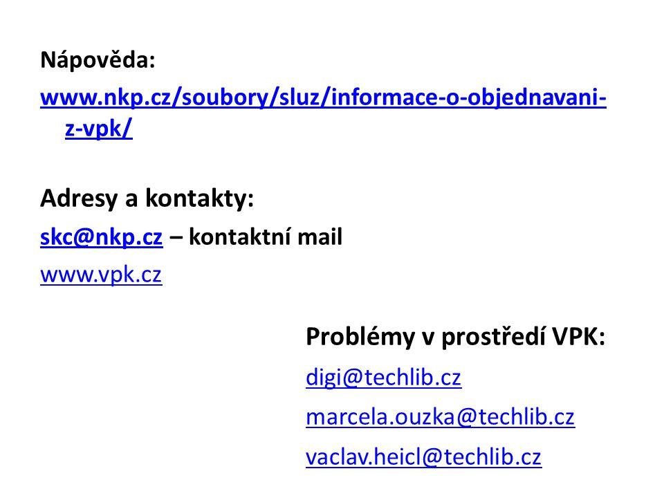 Nápověda: www.nkp.cz/soubory/sluz/informace-o-objednavani- z-vpk/ Adresy a kontakty: skc@nkp.czskc@nkp.cz – kontaktní mail www.vpk.cz Problémy v prost