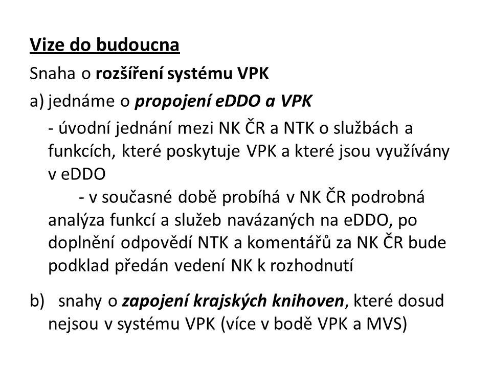 Vize do budoucna Snaha o rozšíření systému VPK a)jednáme o propojení eDDO a VPK - úvodní jednání mezi NK ČR a NTK o službách a funkcích, které poskytu