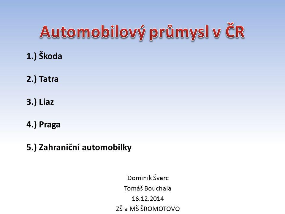 Dominik Švarc Tomáš Bouchala 16.12.2014 ZŠ a MŠ ŠROMOTOVO 1.) Škoda 2.) Tatra 3.) Liaz 4.) Praga 5.) Zahraniční automobilky