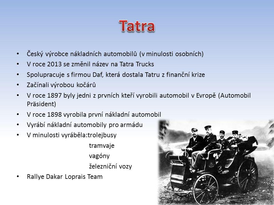 Český výrobce nákladních automobilů (v minulosti osobních) V roce 2013 se změnil název na Tatra Trucks Spolupracuje s firmou Daf, která dostala Tatru z finanční krize Začínali výrobou kočárů V roce 1897 byly jedni z prvních kteří vyrobili automobil v Evropě (Automobil Präsident) V roce 1898 vyrobila první nákladní automobil Vyrábí nákladní automobily pro armádu V minulosti vyráběla:trolejbusy tramvaje vagóny železniční vozy Rallye Dakar Loprais Team