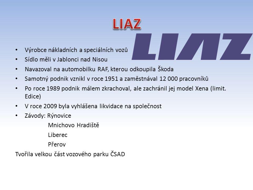 Výrobce nákladních a speciálních vozů Sídlo měli v Jablonci nad Nisou Navazoval na automobilku RAF, kterou odkoupila Škoda Samotný podnik vznikl v roce 1951 a zaměstnával 12 000 pracovníků Po roce 1989 podnik málem zkrachoval, ale zachránil jej model Xena (limit.