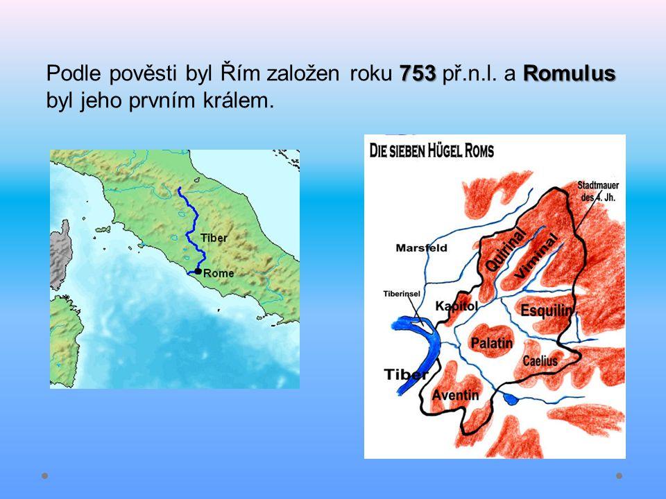 753Romulus Podle pověsti byl Řím založen roku 753 př.n.l. a Romulus byl jeho prvním králem.
