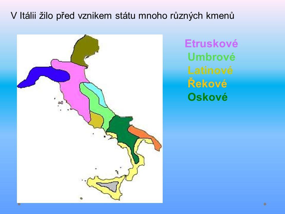 V Itálii žilo před vznikem státu mnoho různých kmenů Etruskové Umbrové Latinové Řekové Oskové
