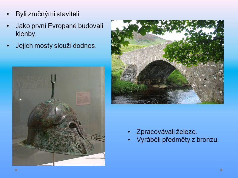 Byli zručnými staviteli. Jako první Evropané budovali klenby. Jejich mosty slouží dodnes. Zpracovávali železo. Vyráběli předměty z bronzu.