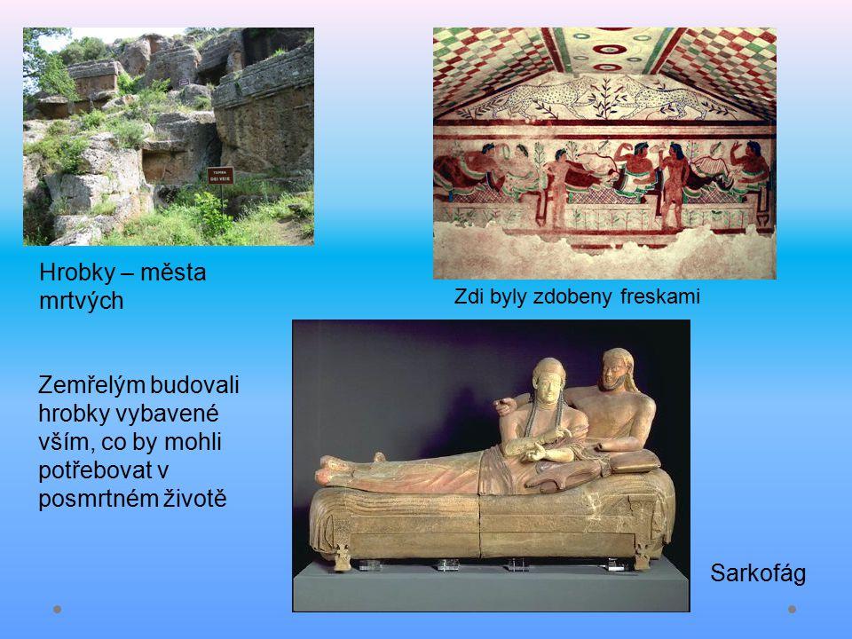 Sarkofág Hrobky – města mrtvých Zemřelým budovali hrobky vybavené vším, co by mohli potřebovat v posmrtném životě Zdi byly zdobeny freskami