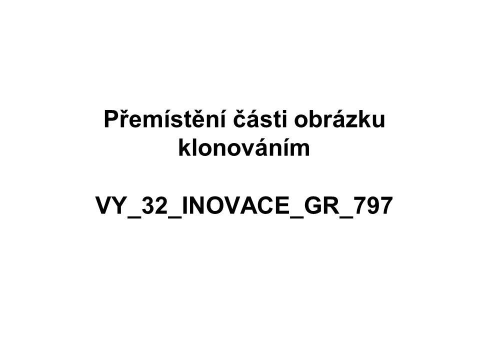 Přemístění části obrázku klonováním VY_32_INOVACE_GR_797
