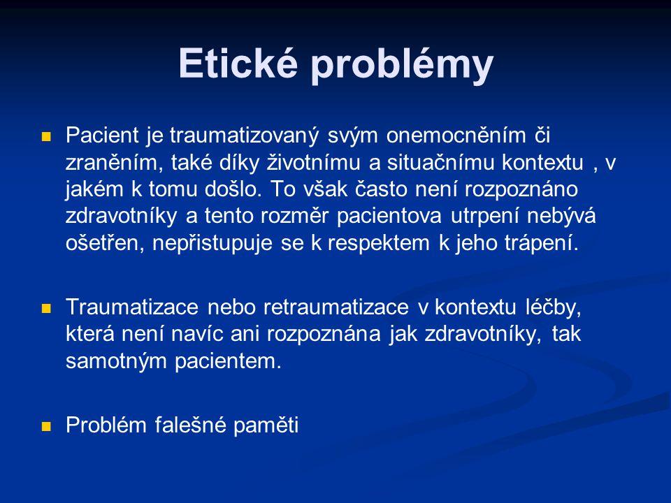 Etické problémy Pacient je traumatizovaný svým onemocněním či zraněním, také díky životnímu a situačnímu kontextu, v jakém k tomu došlo. To však často