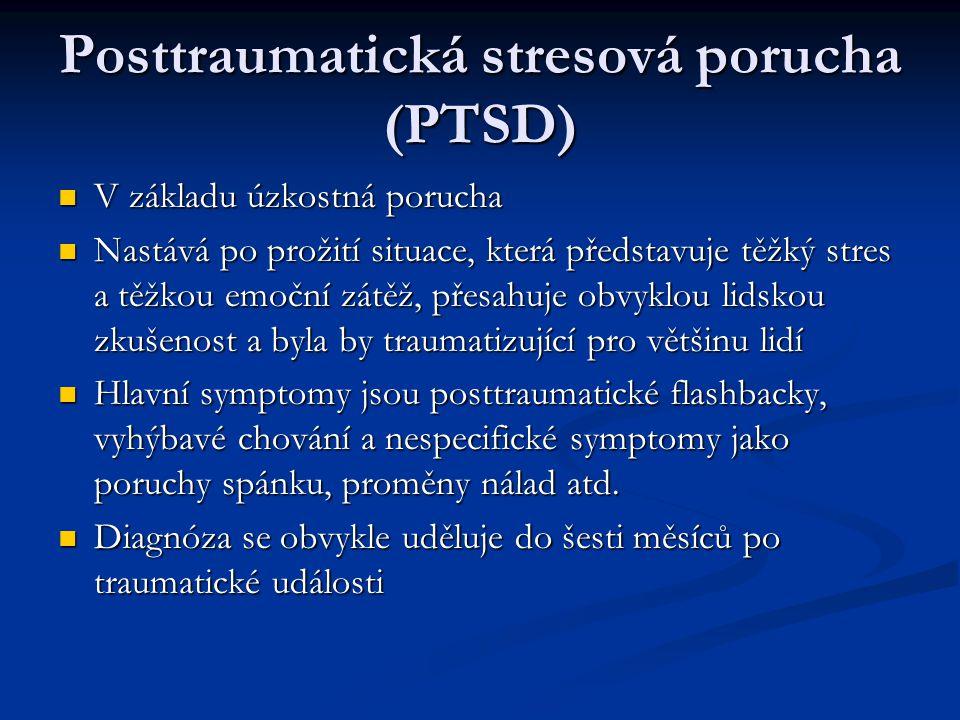 Posttraumatická stresová porucha (PTSD) V základu úzkostná porucha V základu úzkostná porucha Nastává po prožití situace, která představuje těžký stre