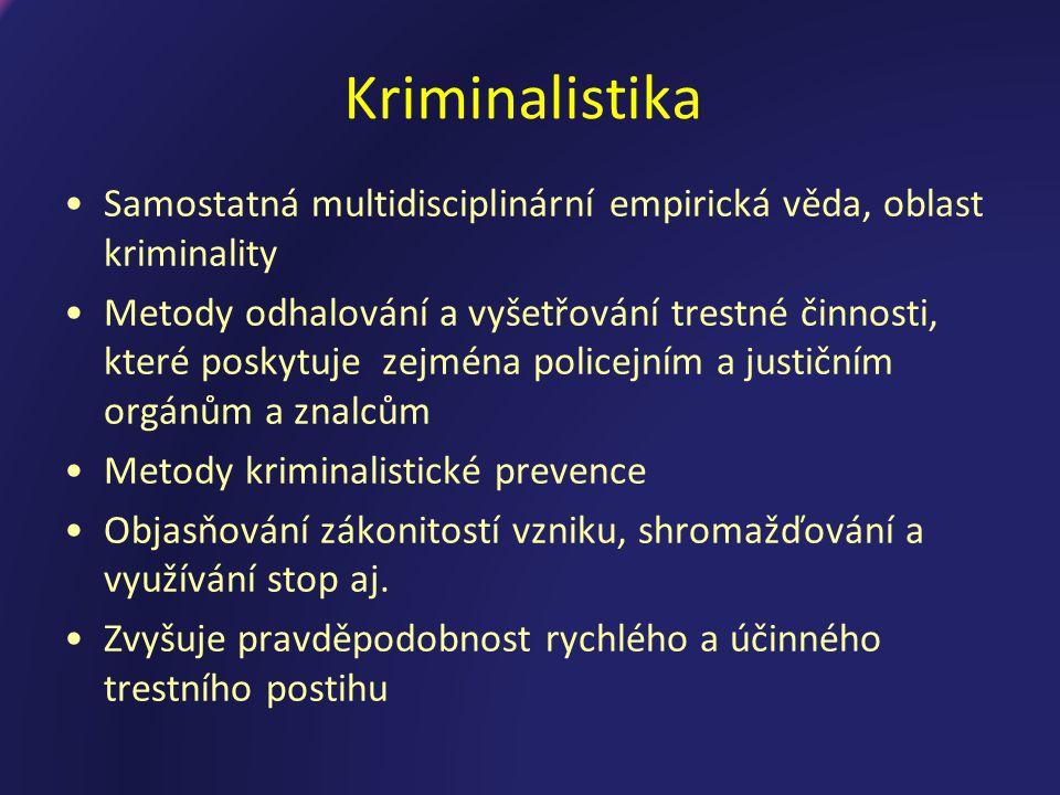 Kriminologie a kriminalistika Kriminologie Zkoumá i příčiny zločinnosti Využívá poznatky zjištěné při vyšetřování trestných činů (např.