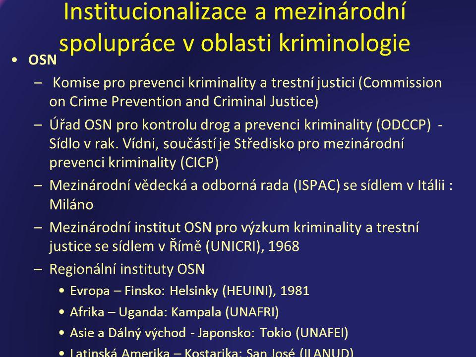 Institucionalizace a mezinárodní spolupráce v oblasti kriminologie OSN – Komise pro prevenci kriminality a trestní justici (Commission on Crime Prevention and Criminal Justice) –Úřad OSN pro kontrolu drog a prevenci kriminality (ODCCP) - Sídlo v rak.