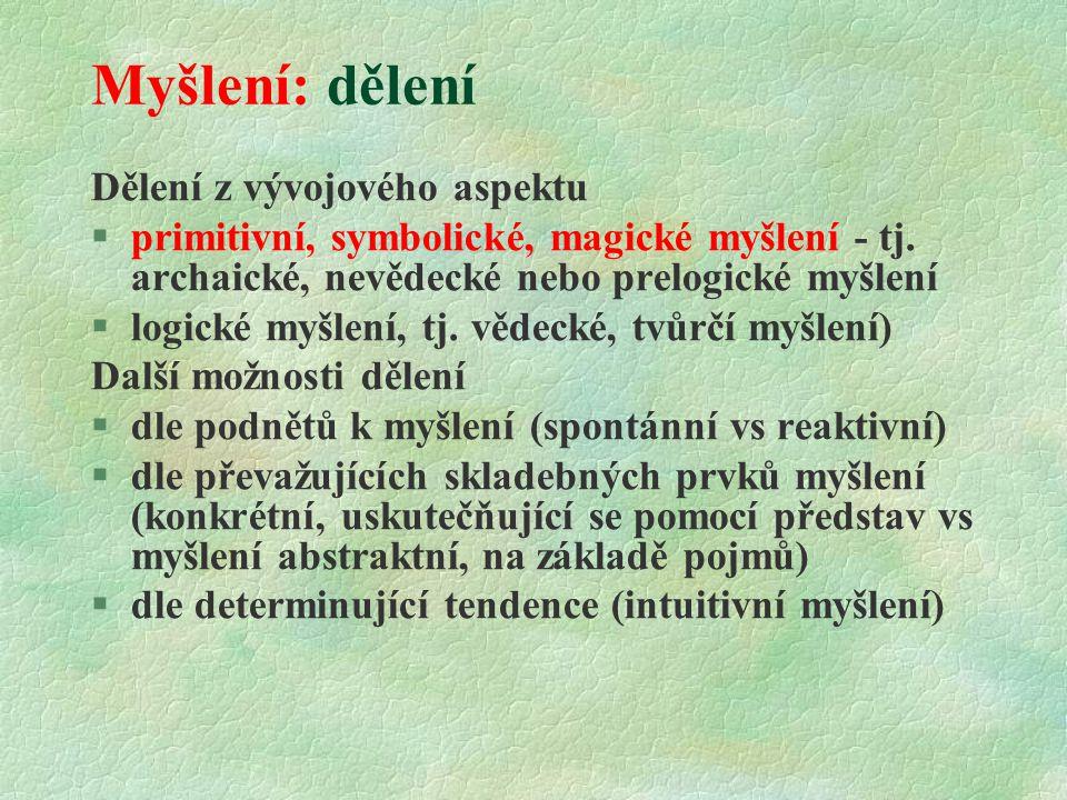 Myšlení: dělení Dělení z vývojového aspektu  primitivní, symbolické, magické myšlení - tj.