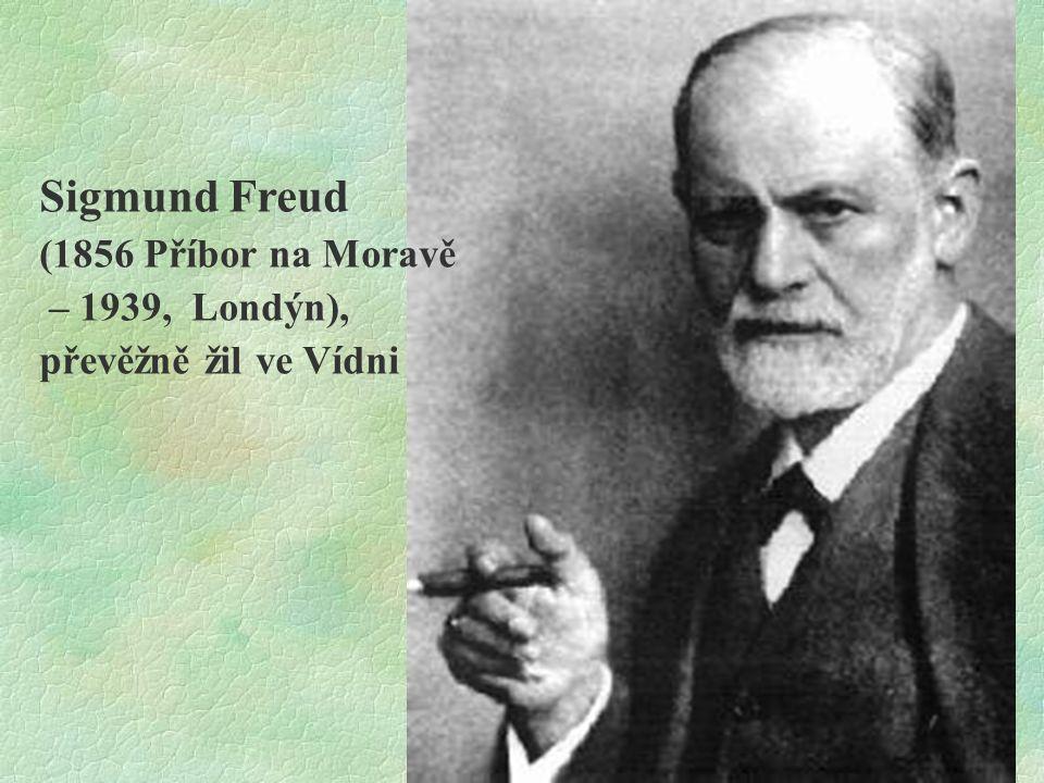 Sigmund Freud (1856 Příbor na Moravě – 1939, Londýn), převěžně žil ve Vídni