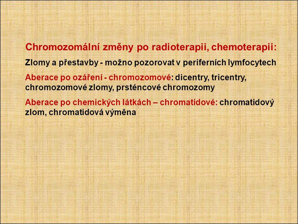Chromozomální změny po radioterapii, chemoterapii: Zlomy a přestavby - možno pozorovat v periferních lymfocytech Aberace po ozáření - chromozomové: dicentry, tricentry, chromozomové zlomy, prsténcové chromozomy Aberace po chemických látkách – chromatidové: chromatidový zlom, chromatidová výměna