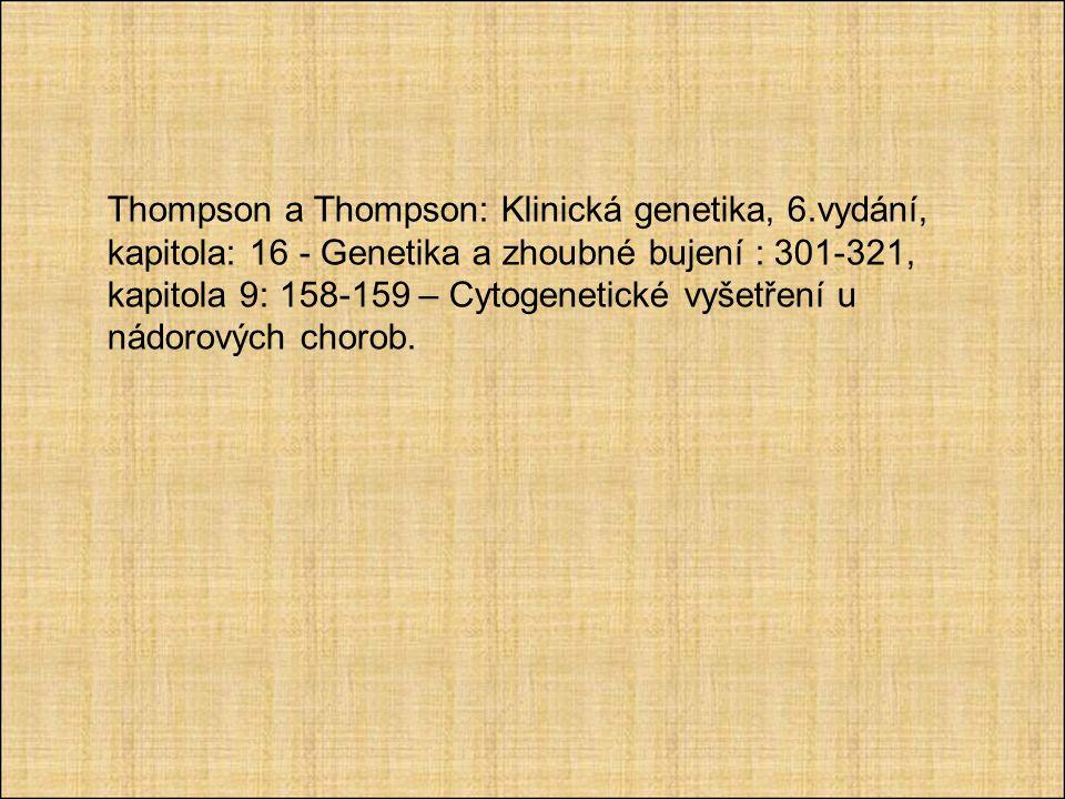 Thompson a Thompson: Klinická genetika, 6.vydání, kapitola: 16 - Genetika a zhoubné bujení : 301-321, kapitola 9: 158-159 – Cytogenetické vyšetření u nádorových chorob.