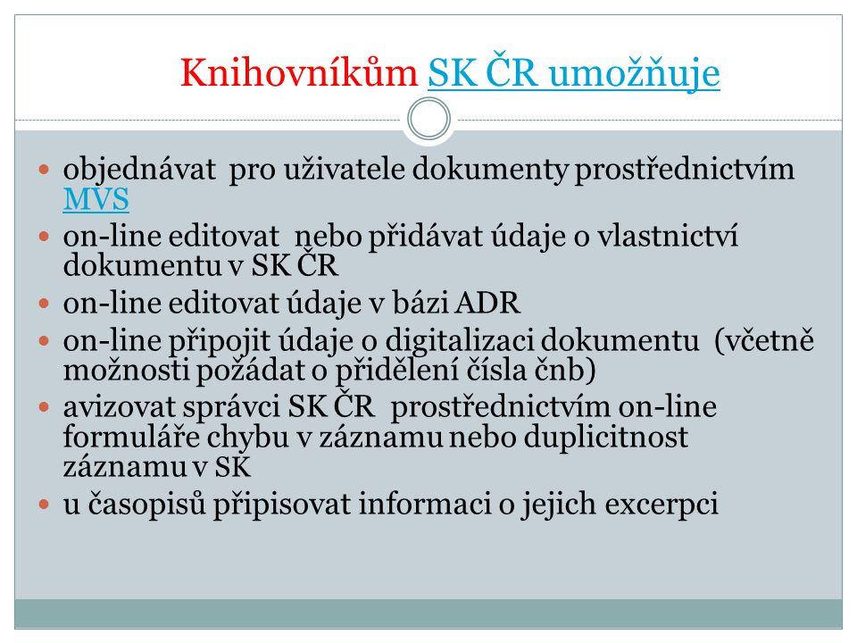 Knihovníkům SK ČR umožňujeSK ČR umožňuje exportovat záznamy z SK ČR ( používá se u seriálů) stahovat záznamy za SK ČR přes protokol Z39.50 (MARC21 i UNIMARC) letos snaha o zvýšení aktuálnosti SK ČR pro stahování záznamů, denní importy do SK ČR z NK ČR a JVK ČBJVK ČB kontrolovat správnost zpracování záznamů (týká se knihoven, které dodávají záznamy do SK ČR v elektronické podobě / vytváření statistik o importech Objednat si školení pro knihovny o spolupráci se SK ČR (probíhá přímo na pracovištích jednotlivých knihoven) doškolování pravidel (AACR2) školení o využívaní SK ČR – pro regiony