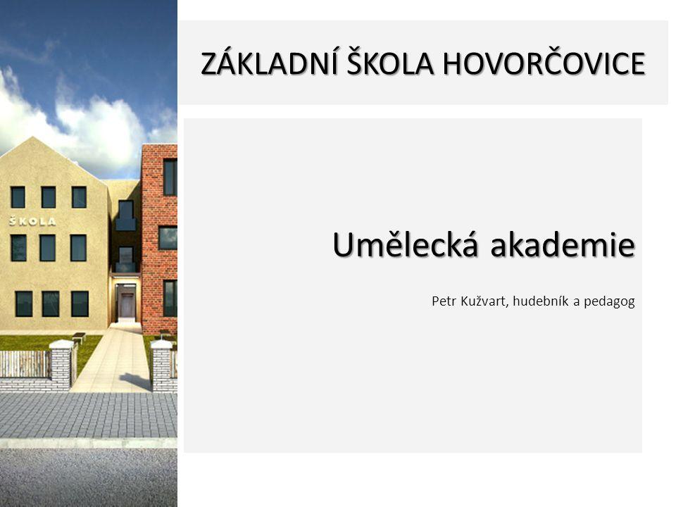 ZÁKLADNÍ ŠKOLA HOVORČOVICE Umělecká akademie Petr Kužvart, hudebník a pedagog