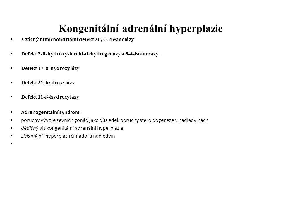 Kongenitální adrenální hyperplazie Vzácný mitochondriální defekt 20,22-desmolázy Defekt 3-ß-hydroxysteroid-dehydrogenázy a 5-4-isomerázy. Defekt 17- ɑ