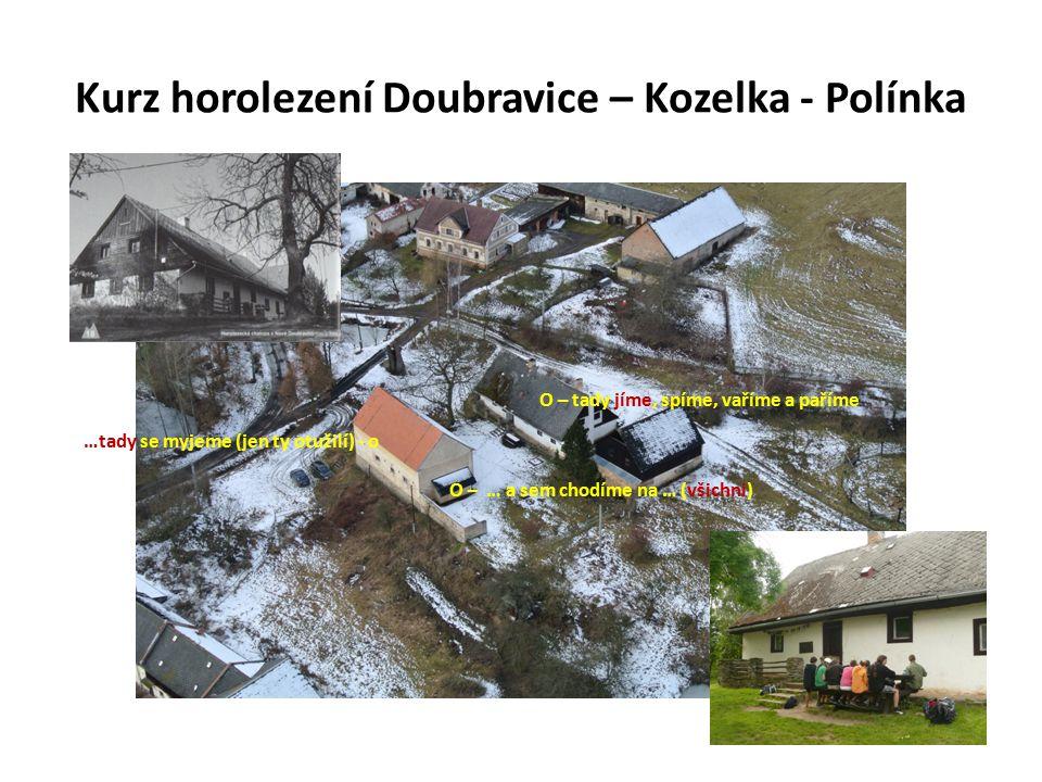 Kurz horolezení Doubravice – Kozelka - Polínka O – tady jíme, spíme, vaříme a paříme …tady se myjeme (jen ty otužilí) - o O – … a sem chodíme na … (všichni)