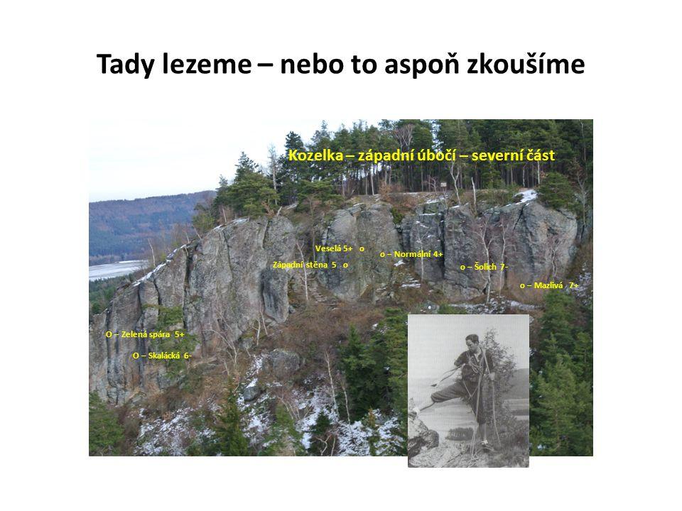 Tady lezeme – nebo to aspoň zkoušíme Kozelka – západní úbočí – severní část O – Skalácká 6- O – Zelená spára 5+ Západní stěna 5 o o – Normální 4+ Veselá 5+ o o – Šolich 7- o – Mazlivá 7+