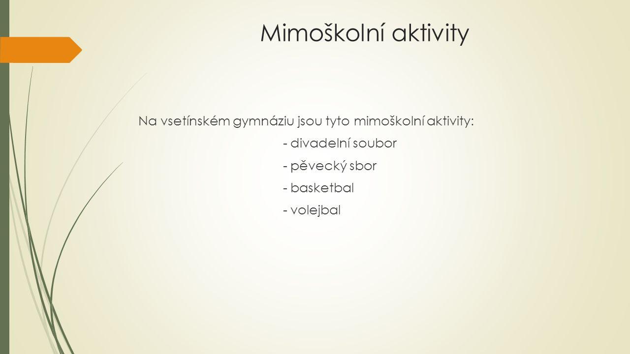 Mimoškolní aktivity Na vsetínském gymnáziu jsou tyto mimoškolní aktivity: - divadelní soubor - pěvecký sbor - basketbal - volejbal