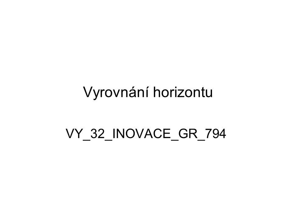 Vyrovnání horizontu VY_32_INOVACE_GR_794