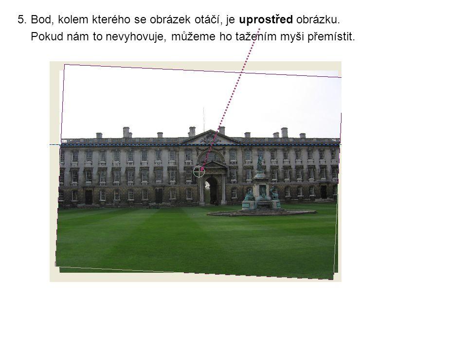 5. Bod, kolem kterého se obrázek otáčí, je uprostřed obrázku.
