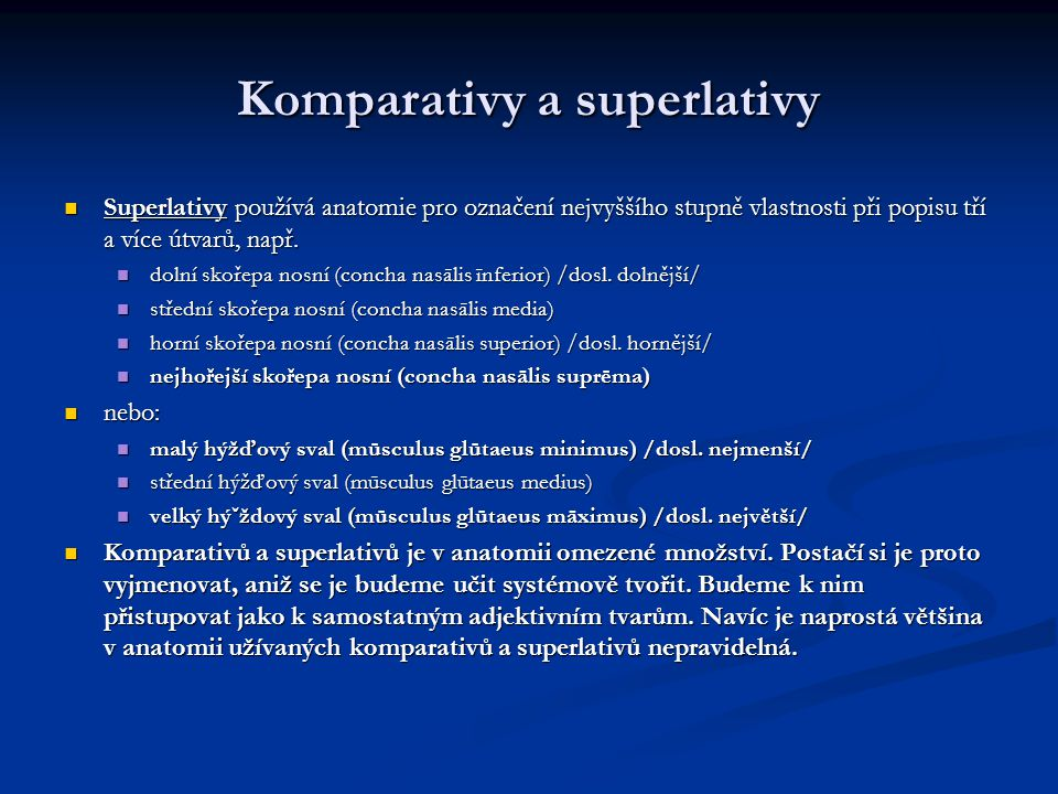 Komparativy a superlativy Superlativy používá anatomie pro označení nejvyššího stupně vlastnosti při popisu tří a více útvarů, např.