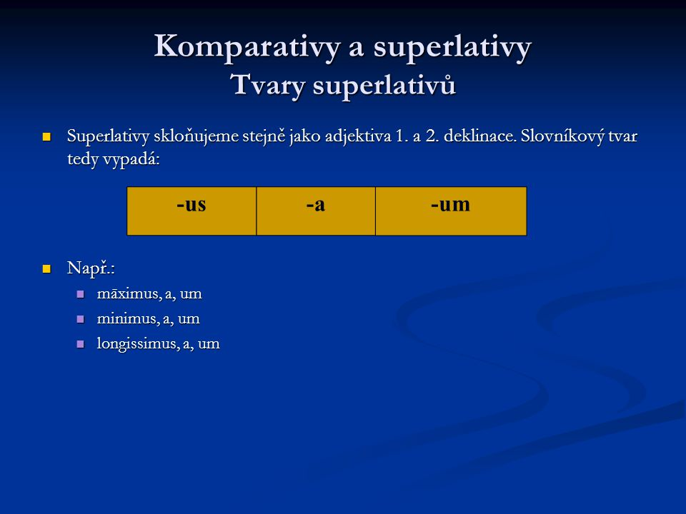 Komparativy a superlativy Tvary superlativů Superlativy skloňujeme stejně jako adjektiva 1.