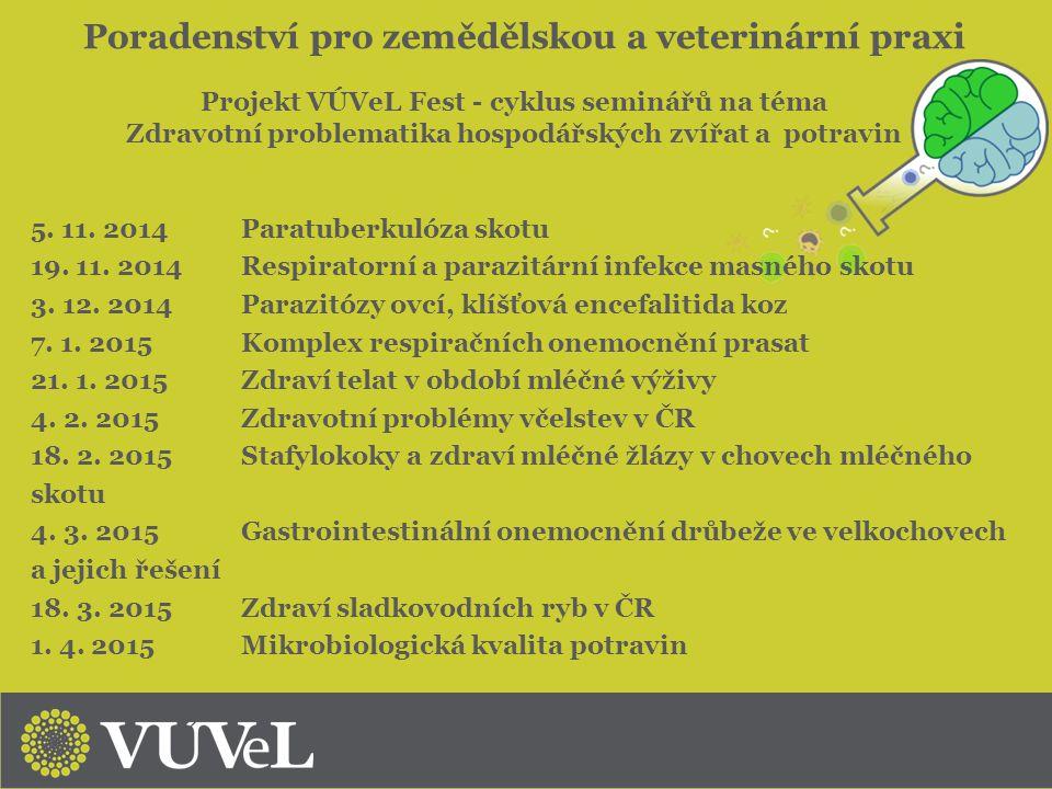 Poradenství pro zemědělskou a veterinární praxi 5. 11. 2014Paratuberkulóza skotu 19. 11. 2014Respiratorní a parazitární infekce masného skotu 3. 12. 2