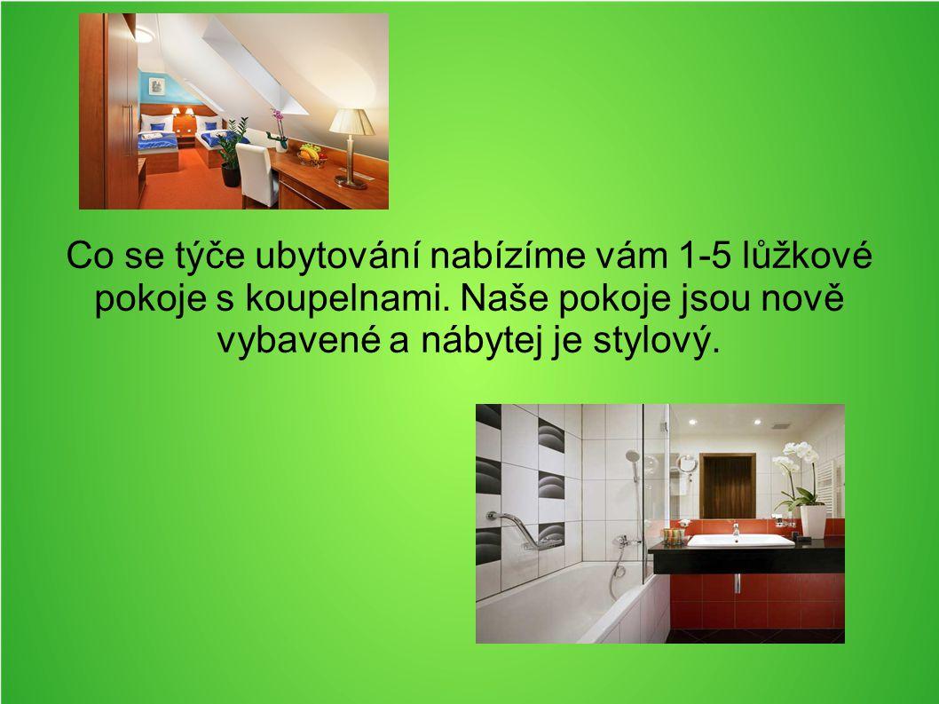 Co se týče ubytování nabízíme vám 1-5 lůžkové pokoje s koupelnami.