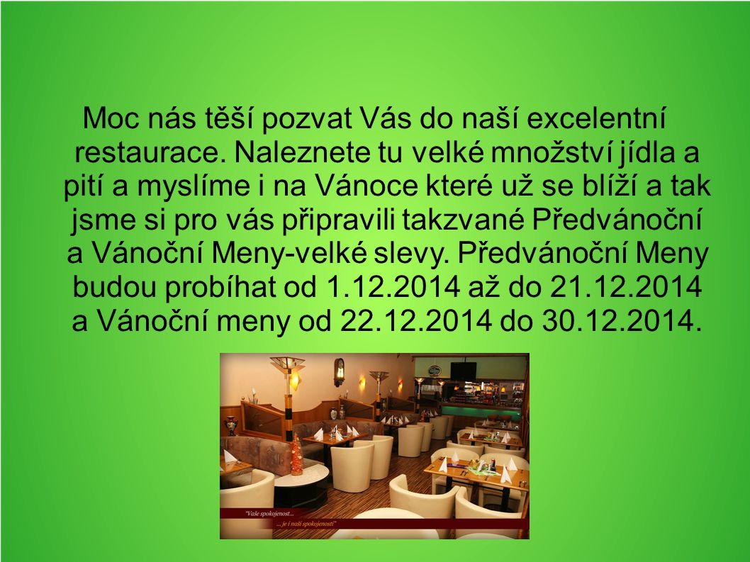 Moc nás těší pozvat Vás do naší excelentní restaurace.