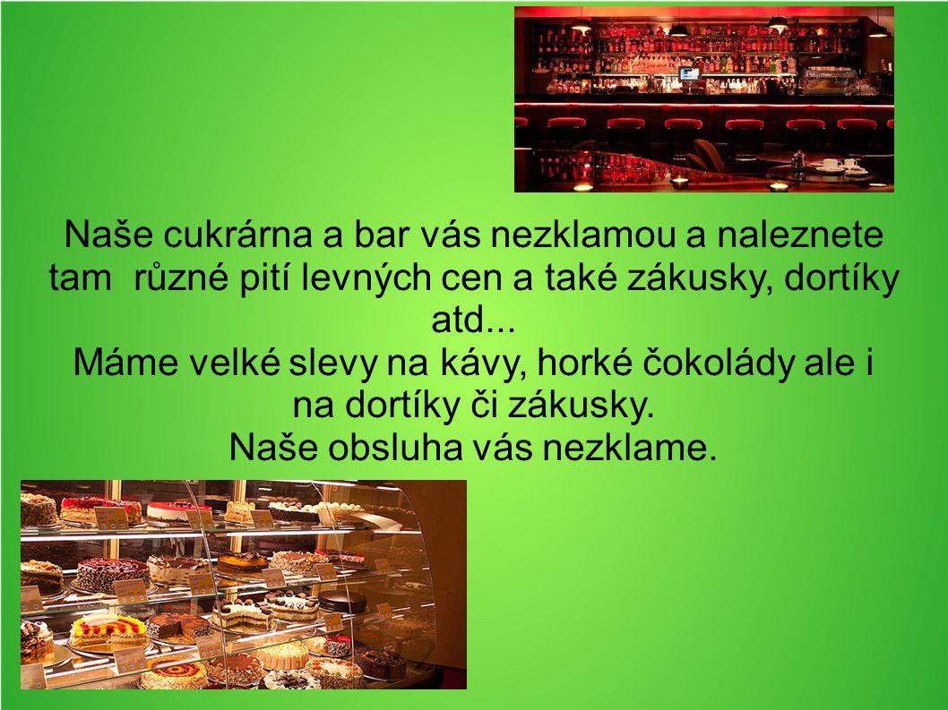 Naše cukrárna a bar vás nezklamou a naleznete tam různé pití levných cen a také zákusky, dortíky atd...