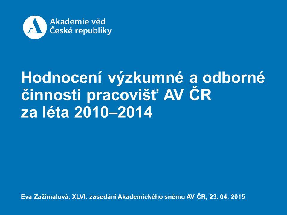 Hodnocení výzkumné a odborné činnosti pracovišť AV ČR za léta 2010–2014 Eva Zažímalová, XLVI.